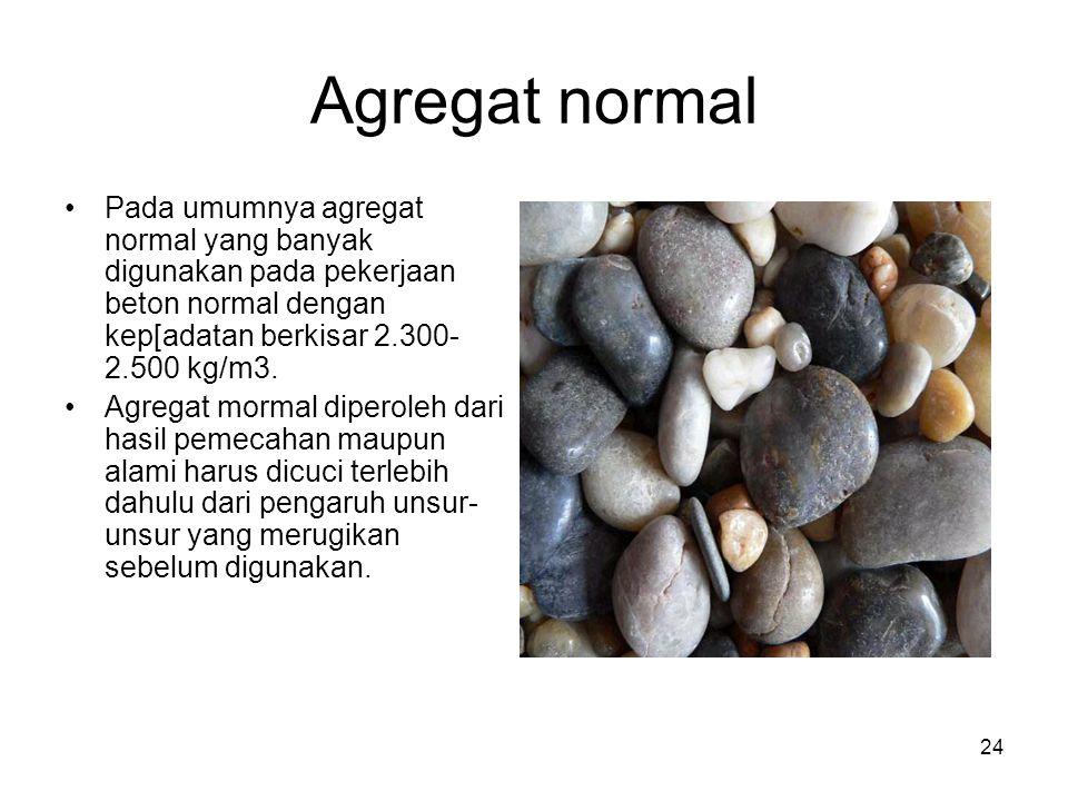 Agregat normal Pada umumnya agregat normal yang banyak digunakan pada pekerjaan beton normal dengan kep[adatan berkisar 2.300-2.500 kg/m3.